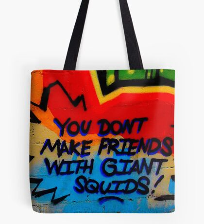 You Don't Make Friends With Giant Squids Tote Bag