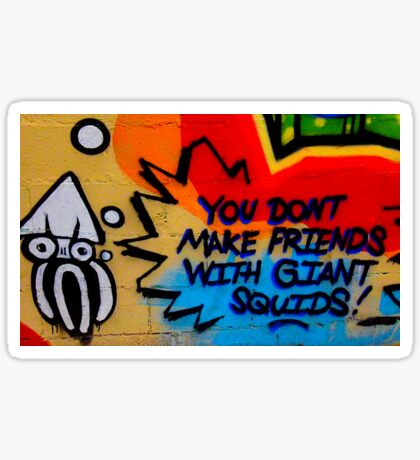 You Don't Make Friends With Giant Squids Sticker