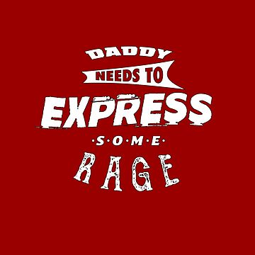 Daddy Needs To Express Some Rage by superdesign