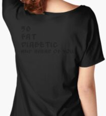 50, fat, diabetic and ahead of you... Women's Relaxed Fit T-Shirt