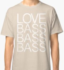 Love Bass Bass Bass Classic T-Shirt