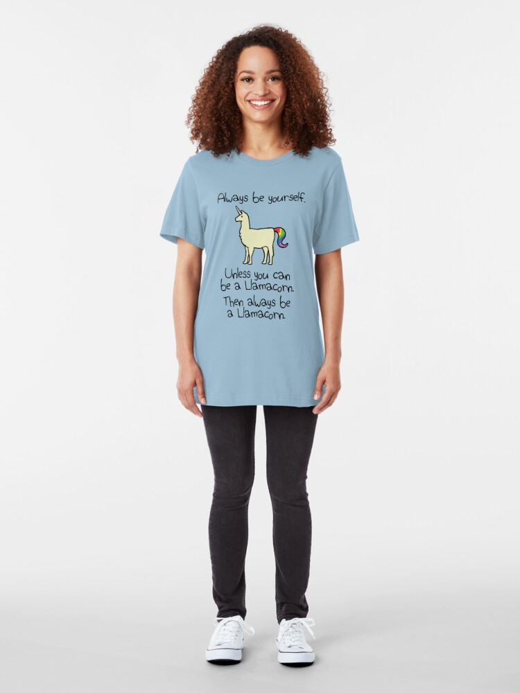 Alternate view of Always Be Yourself, Unless You Can Be A Llamacorn Slim Fit T-Shirt
