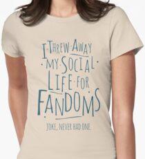 I threw away my social life for fandoms... joke never had one T-Shirt
