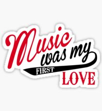 Music was my first love Sticker