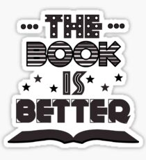 The Book Is Better Sticker