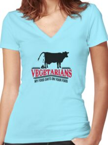 Vegetarians - my food shits on your food Women's Fitted V-Neck T-Shirt