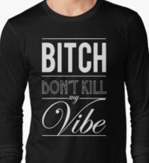 Bitch don't kill my Vibe - white  Long Sleeve T-Shirt