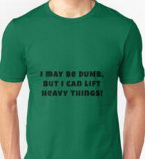I May Be Dumb, But... T-Shirt