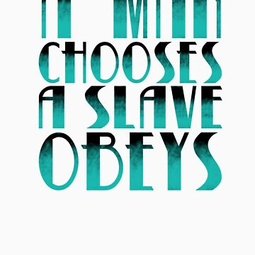 A man chooses, a slave obeys. by surfking