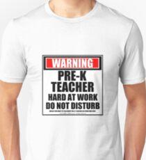 Warning Pre-K Teacher Hard At Work Do Not Disturb Unisex T-Shirt