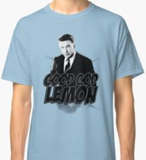 Good God Lemon!!!?! Classic T-Shirt