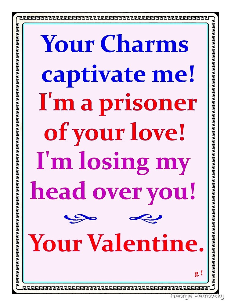 Valentine's Day Card - the real reason!  by George Petrovsky