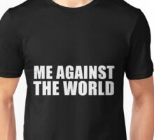 Me Against The World Unisex T-Shirt