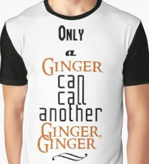 Only A Ginger Can Call Another Ginger, Ginger Graphic T-Shirt
