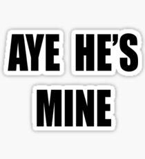Aye, He's mine! Sticker