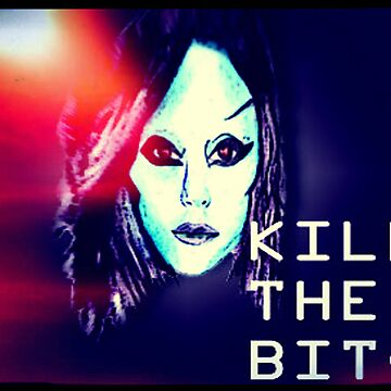 Kill the Bitch poster by babybadger