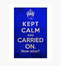 Kept Calm... Now What? Art Print