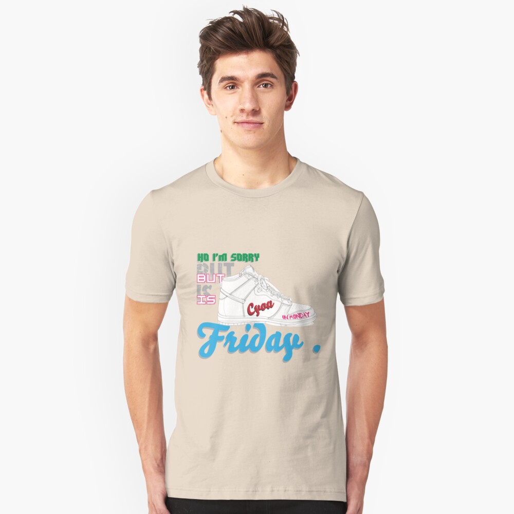 im sorry , but is friday Unisex T-Shirt Front