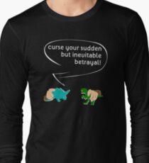 Curse your sudden but inevitable betrayal! Long Sleeve T-Shirt