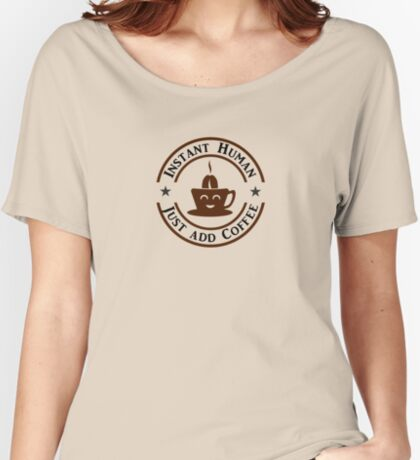 Coffee: Instant Human VRS2 Women's Relaxed Fit T-Shirt
