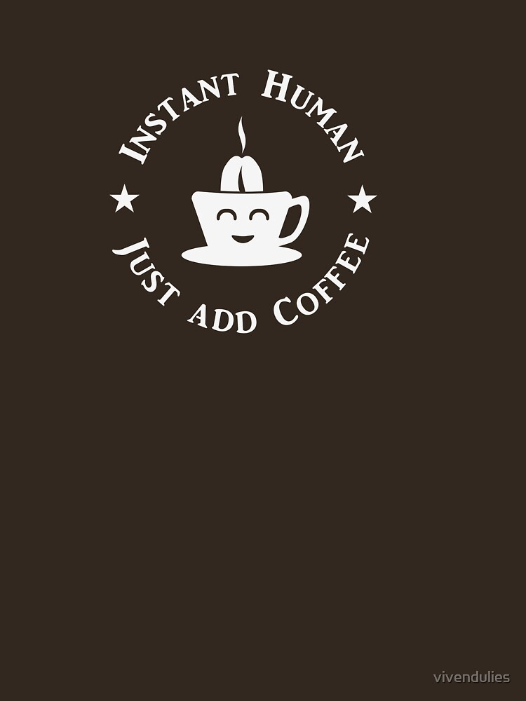 Coffee: Instant Human (white) VRS2 by vivendulies