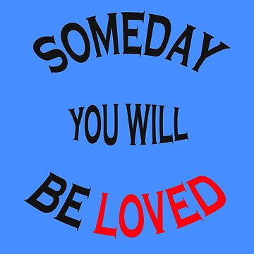 someday you will be loved (black text) by wertler