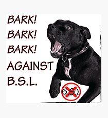 Bark Against BSL Photographic Print