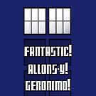 Fantastic! Allons-y! Geronimo! by Cosmodious