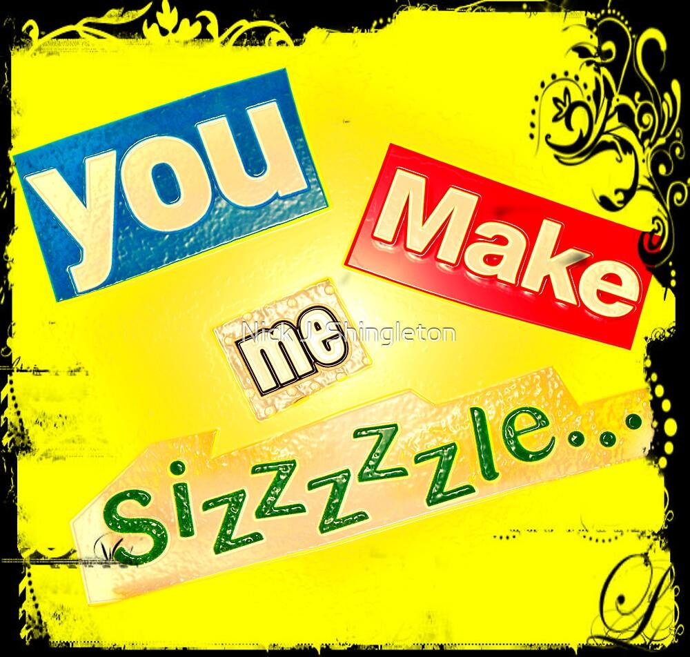 Sizzle...... by Nick J  Shingleton