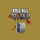 Kill All Titans! by Cosmodious