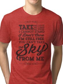 You Can't Take The Sky From Me Tri-blend T-Shirt