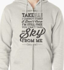 You Can't Take The Sky From Me Zipped Hoodie