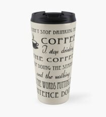 I Can't Stop Drinking the Coffee Travel Mug