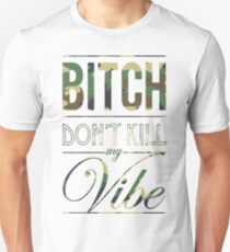 Bitch don't kill my Vibe - camo Unisex T-Shirt