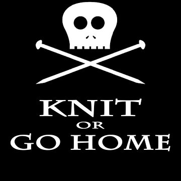 Knit or Go Home by queenofbimbania