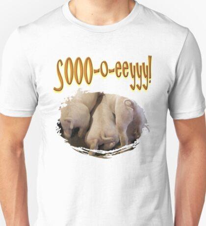 Sooo-o-eeyyy! T-Shirt