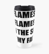 Flames. Flames on the side of my face. Clue. Travel Mug