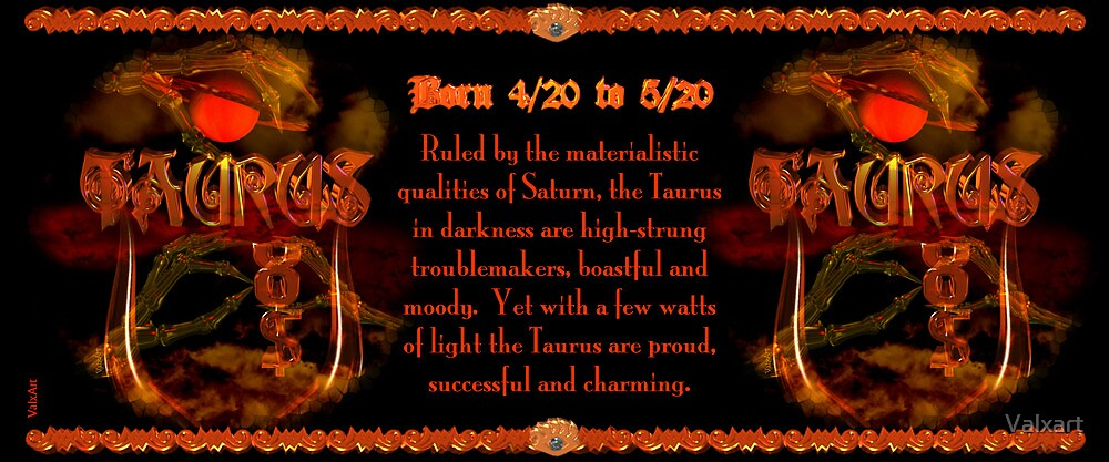 Valxart Gothic Taurus zodiac astrology  Born 4/20 to 5/20  and Ruled by the materialistic qualities of Saturn by Valxart