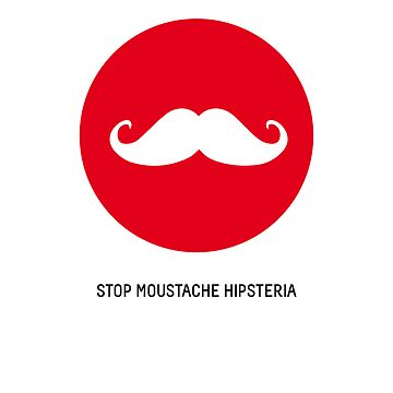 Stop Moustache Hipsteria by ChemaBola8