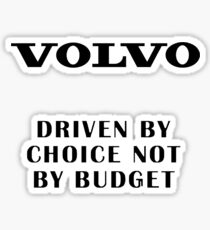 Volvo Driven by choice not by budget Sticker
