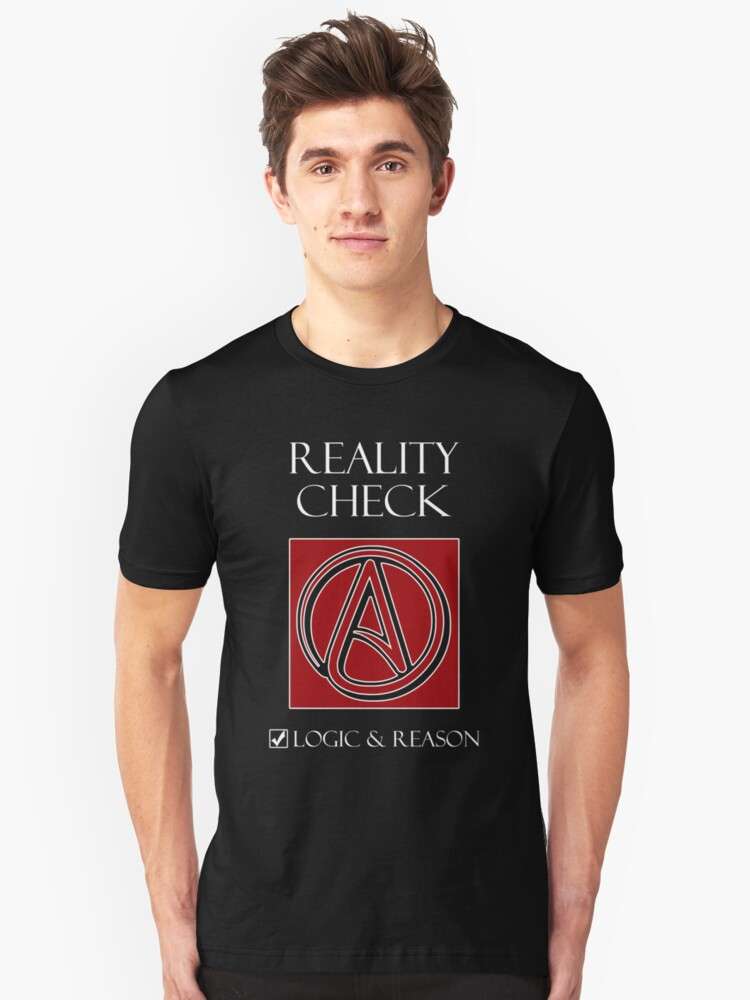 Reality Check -- Logic & Reason Unisex T-Shirt Front