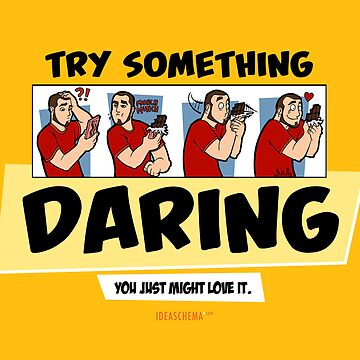 Try Something Daring... You Just Might Love It. by Ideaschema