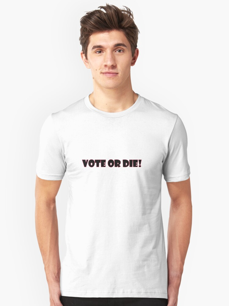 vote or die funny dramatic tee  Unisex T-Shirt Front