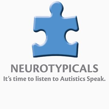 Neurotypicals -  It's time to listen to Autistics Speak. by tabbychase