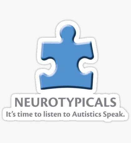 Neurotypicals -  It's time to listen to Autistics Speak. Sticker