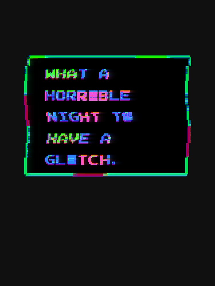 What A Horrible Night To Have A Glitch by vgjunk