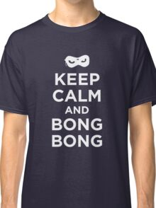 Keep Calm and Bong Bong Classic T-Shirt