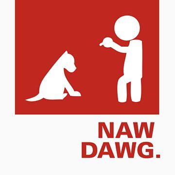 naw dawg by bobobirdsinc