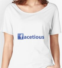 Facetious Women's Relaxed Fit T-Shirt