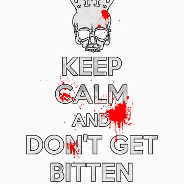 Keep Calm and Don't Get Bitten (Zombies Bloody) by FightRomero